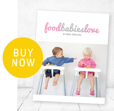 Get your baby started on their way to a lifetime of food enjoyment with Food Babies Love by Emily Dupuche. 188 pages of simple and delicious recipes, tips and anecdotes to keep you inspired.