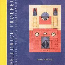Friedrich Froebel: His Life, Times and Significance by Peter Weston